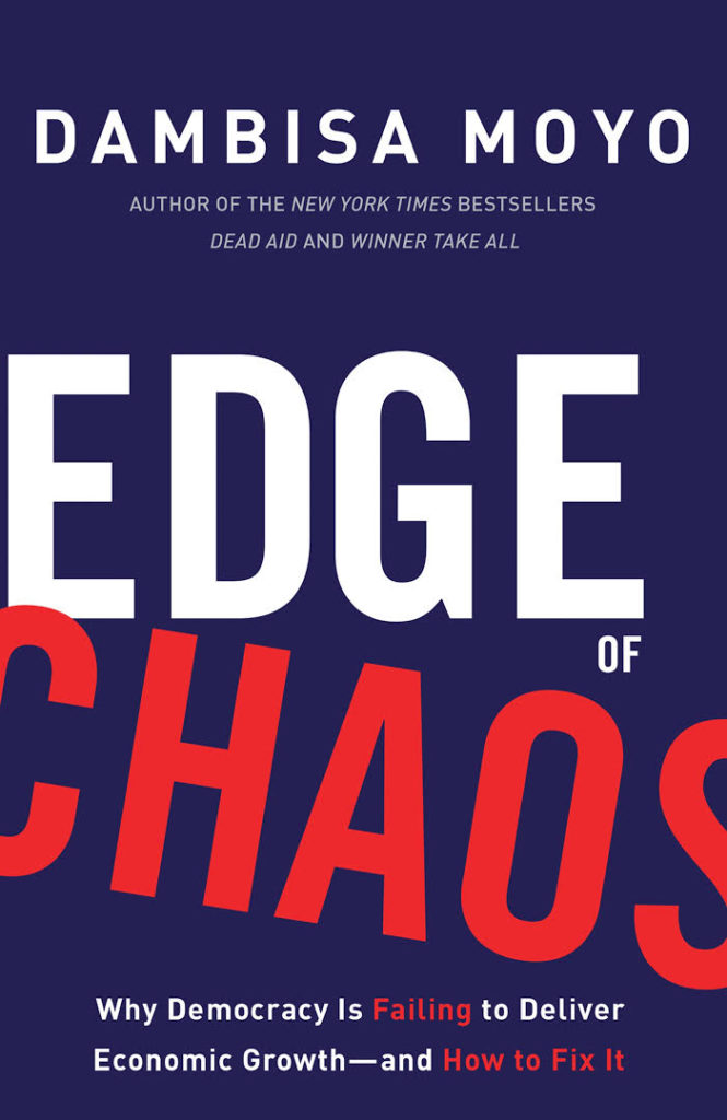 Edge of Chaos, Why Democracy Is Failing to Deliver Economic Growth and How to Fix, Dambisa Moyo